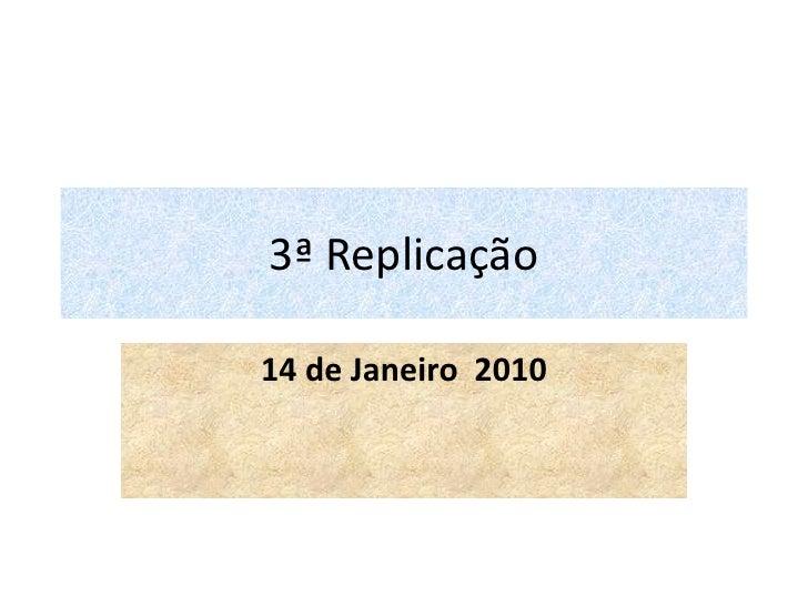 3ª Replicação <br />14 de Janeiro  2010<br />