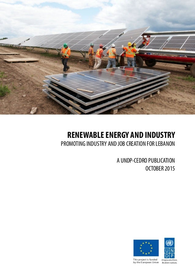 RENEWABLE ENERGY AND INDUSTRY PROMOTING INDUSTRY AND JOB CREATION FOR LEBANON A UNDP-CEDRO PUBLICATION OCTOBER 2015 Empowe...
