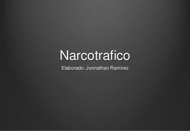 Narcotrafico Elaborado: Jonnathan Ramírez