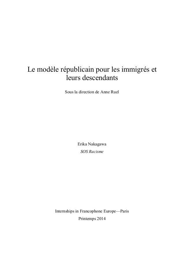 Le modèle républicain pour les immigrés et leurs descendants Sous la direction de Anne Ruel Erika Nakagawa SOS Racisme Int...