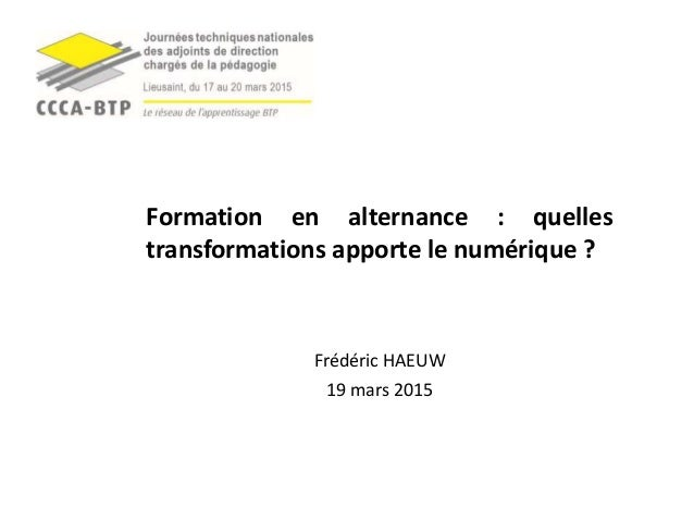 Frédéric HAEUW 19 mars 2015 Formation en alternance : quelles transformations apporte le numérique ?