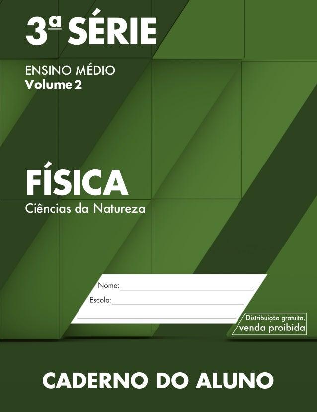 3a SÉRIE ENSINO MÉDIO Volume2 FÍSICA Ciências da Natureza CADERNO DO ALUNO 3 SERIE MEDIO_FISICA_CAA.indd 1 18/02/14 15:05