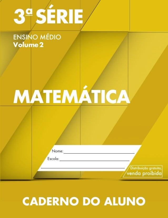 3a SÉRIE ENSINO MÉDIO Volume2 MATEMÁTICA CADERNO DO ALUNO MAT 3 SERIE MEDIO_CAA.indd 1 18/02/14 14:50