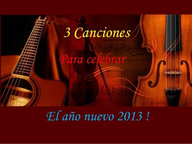 3 Canciones  Para celebrarEl año nuevo 2013 !