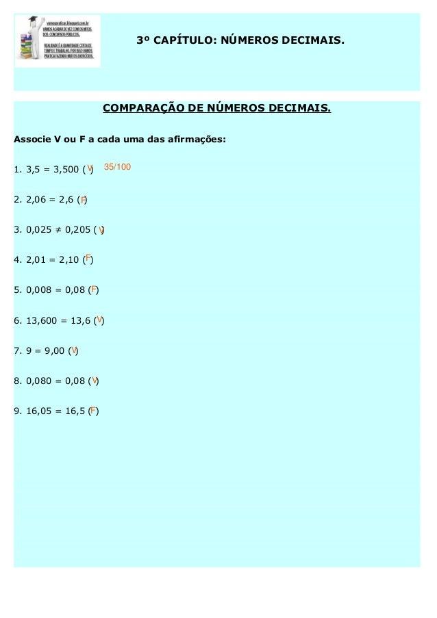 3º CAPÍTULO: NÚMEROS DECIMAIS.  COMPARAÇÃO DE NÚMEROS DECIMAIS. Associe V ou F a cada uma das afirmações: 1. 3,5 = 3,500 (...