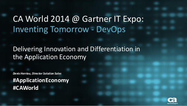 1  © 2014 CA. ALL RIGHTS RESERVED.  CA World 2014 @ Gartner IT Expo: Inventing Tomorrow - DevOps  Delivering Innovation an...