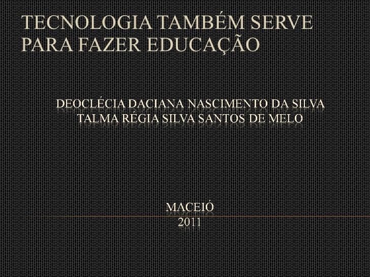 TECNOLOGIA TAMBÉM SERVE PARA FAZER EDUCAÇÃO