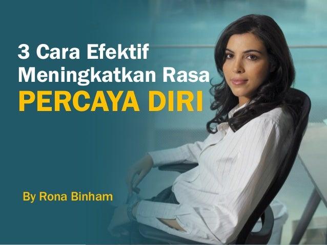 3 Cara EfektifMeningkatkan RasaPERCAYA DIRIBy Rona Binham