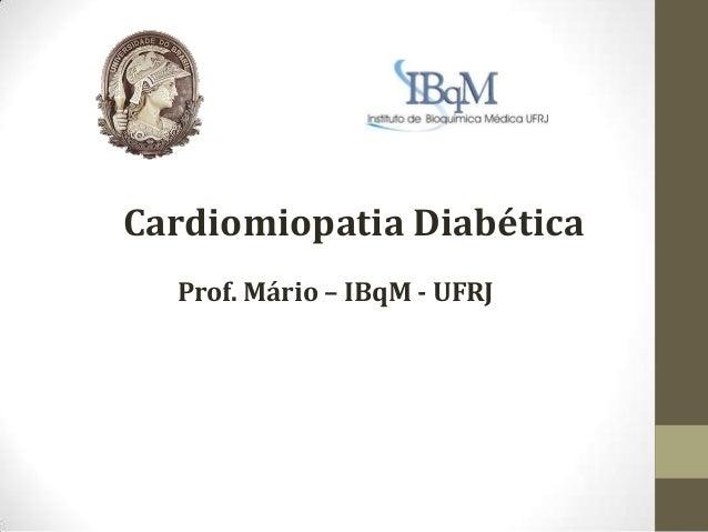 Cardiomiopatia Diabética Prof. Mário – IBqM - UFRJ