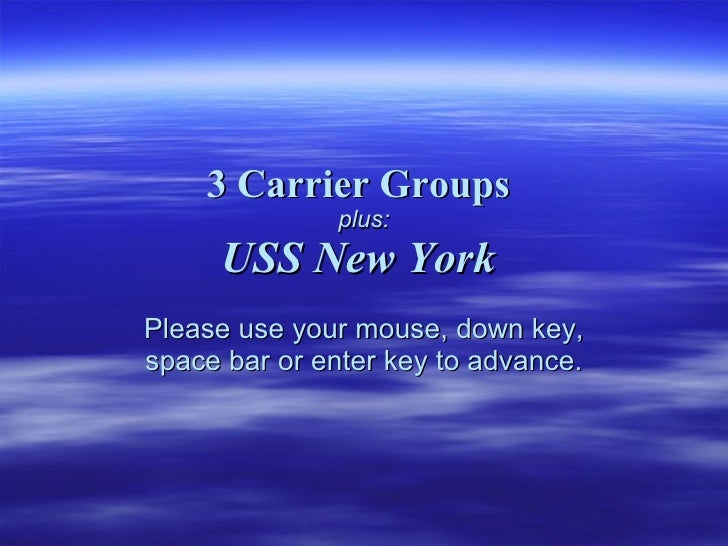 3 Carrier Groups  plus: USS New York   Please use your mouse, down key, space bar or enter key to advance.
