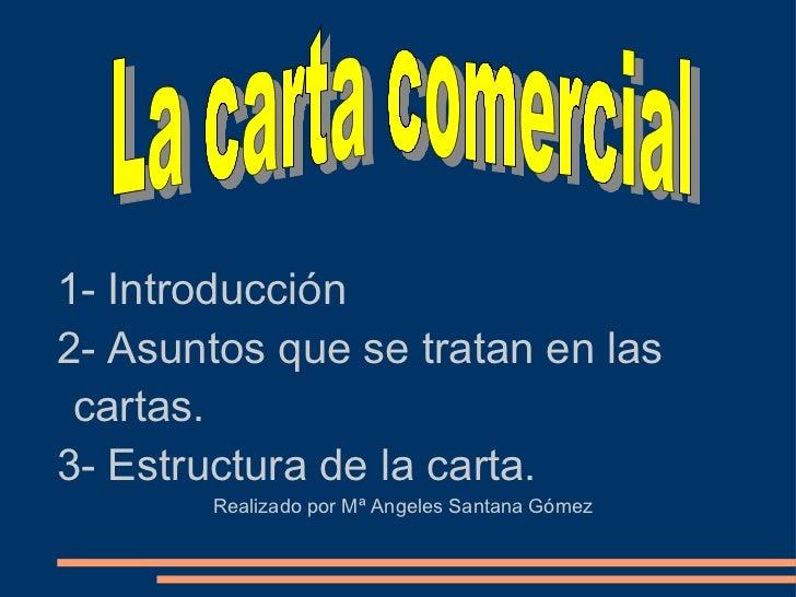 1- Introducción 2- Asuntos que se tratan en las cartas. 3- Estructura de la carta. Realizado por Mª Angeles Santana Gómez ...