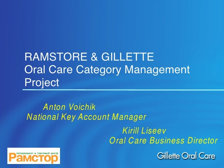 RAMSTORE & GILLETTE Oral Care Category Management Project      Anton Voichik National Key Account Manager                 ...