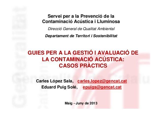 GUIES PER A LA GESTIÓ I AVALUACIÓ DELA CONTAMINACIÓ ACÚSTICA:CASOS PRÀCTICSCarles López Sala, carles.lopez@gencat.catEduar...