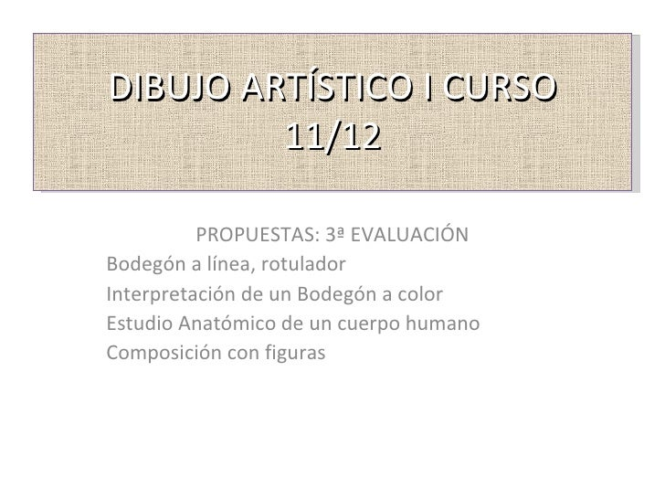 DIBUJO ARTÍSTICO I CURSO         11/12          PROPUESTAS: 3ª EVALUACIÓNBodegón a línea, rotuladorInterpretación de un Bo...