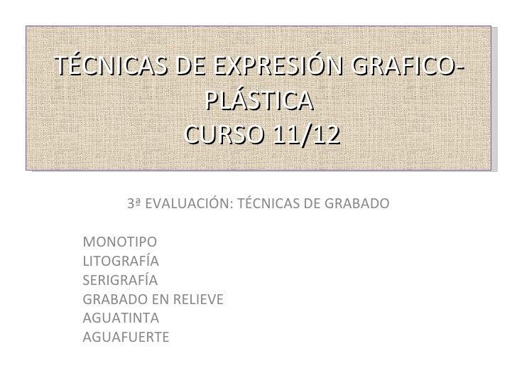 TÉCNICAS DE EXPRESIÓN GRAFICO-           PLÁSTICA          CURSO 11/12       3ª EVALUACIÓN: TÉCNICAS DE GRABADO  MONOTIPO ...
