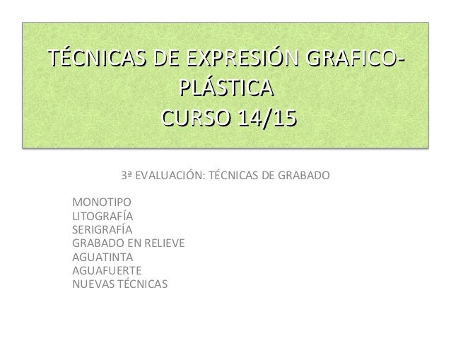 TÉCNICAS DE EXPRESIÓN GRAFICO-TÉCNICAS DE EXPRESIÓN GRAFICO- PLÁSTICAPLÁSTICA CURSO 14/15CURSO 14/15 3ª EVALUACIÓN: TÉCNIC...