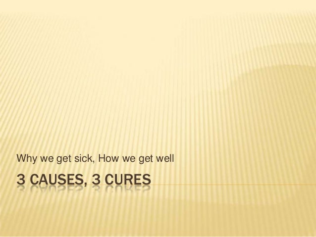 3 CAUSES, 3 CURESWhy we get sick, How we get well