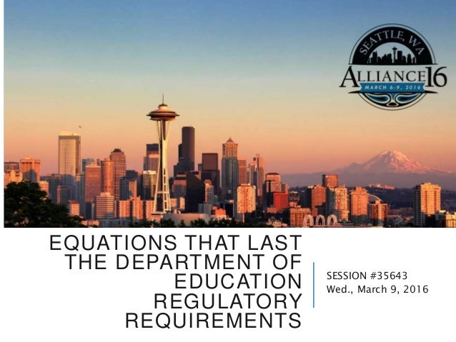 EQUATIONS THAT LAST THE DEPARTMENT OF EDUCATION REGULATORY REQUIREMENTS SESSION #35643 Wed., March 9, 2016