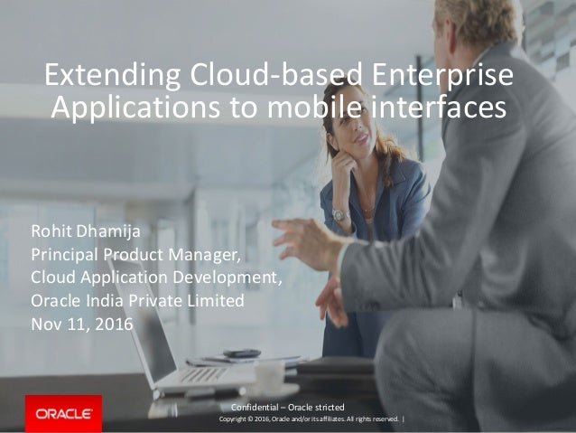 Copyright © 2016, Oracle and/or its affiliates. All rights reserved.   Extending Cloud-based Enterprise Applications to mo...