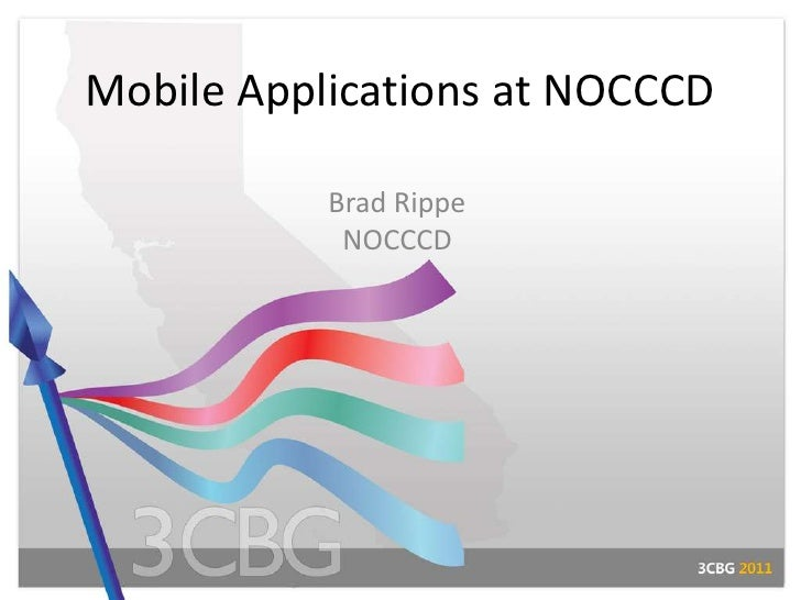 Mobile Applications at NOCCCD<br />Brad RippeNOCCCD<br />