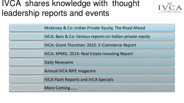 IVCA shares knowledge with thought leadership reports and events Mckinsey & Co: Indian Private Equity, The Road Ahead IVCA...