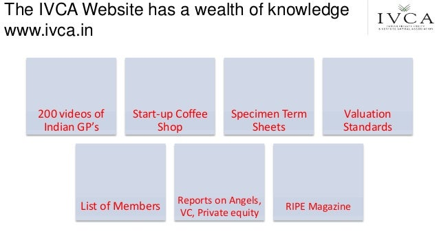 The IVCA Website has a wealth of knowledge www.ivca.in 200 videos of Indian GP's Start-up Coffee Shop Specimen Term Sheets...