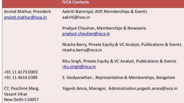 Contact IVCA Staff IVCA Contacts Arvind Mathur, President arvind.mathur@ivca.in +91 11 4173 0003 +91 11 4616 0389 C7, Pasc...