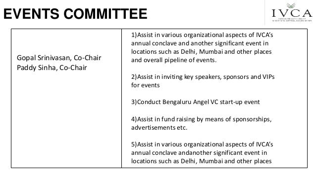 EVENTS COMMITTEE Gopal Srinivasan, Co-Chair Paddy Sinha, Co-Chair 1)Assist in various organizational aspects of IVCA's ann...