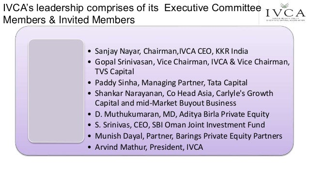 IVCA's leadership comprises of its Executive Committee Members & Invited Members • Sanjay Nayar, Chairman,IVCA CEO, KKR In...