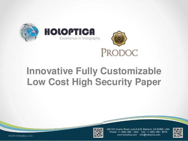 Excellence in holography © 2013 Holoptica, LLC Innovative Fully Customizable Low Cost High Security Paper