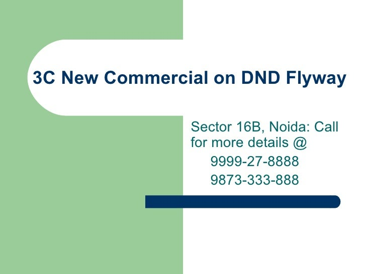 3C New Commercial on DND Flyway  Sector 16B, Noida: Call for more details @ 9999-27-8888  9873-333-888
