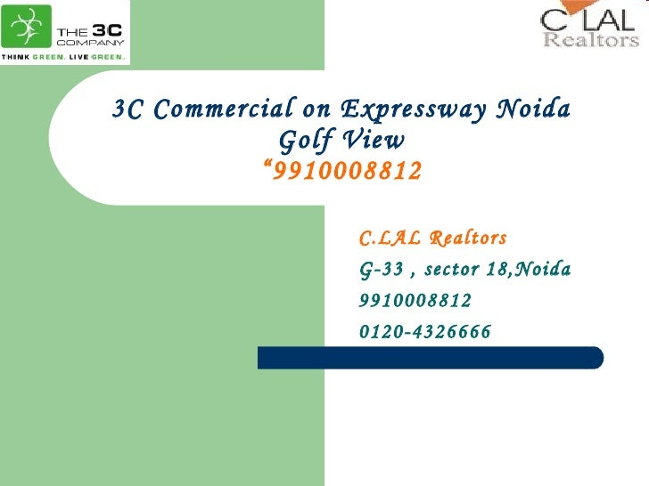 """3C Commercial on Expressway Noida Golf View """"9910008812 C.LAL Realtors G-33 , sector 18,Noida 9910008812 0120-4326666"""