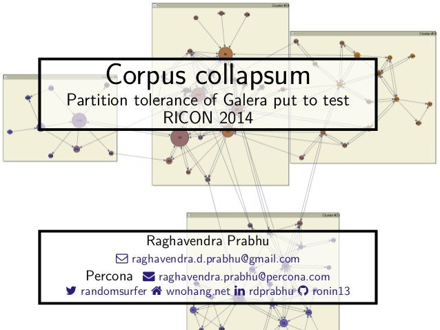 Corpus collapsum  Partition tolerance of Galera put to test  RICON 2014  Raghavendra Prabhu   raghavendra.d.prabhu@gmail....