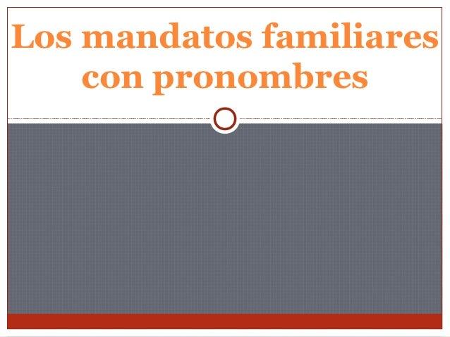 Los mandatos familiares    con pronombres