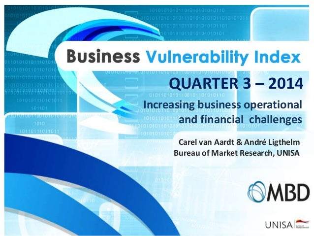 QUARTER 3 – 2014  Increasing business operational  and financial challenges  Carel van Aardt & André Ligthelm  Bureau of M...