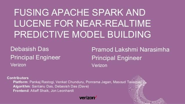 FUSING APACHE SPARK AND LUCENE FOR NEAR-REALTIME PREDICTIVE MODEL BUILDING Debasish Das Principal Engineer Verizon Contrib...