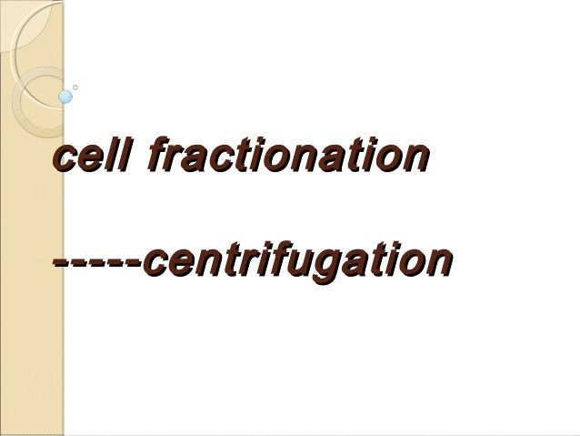 cell fractionation-----centrifugation