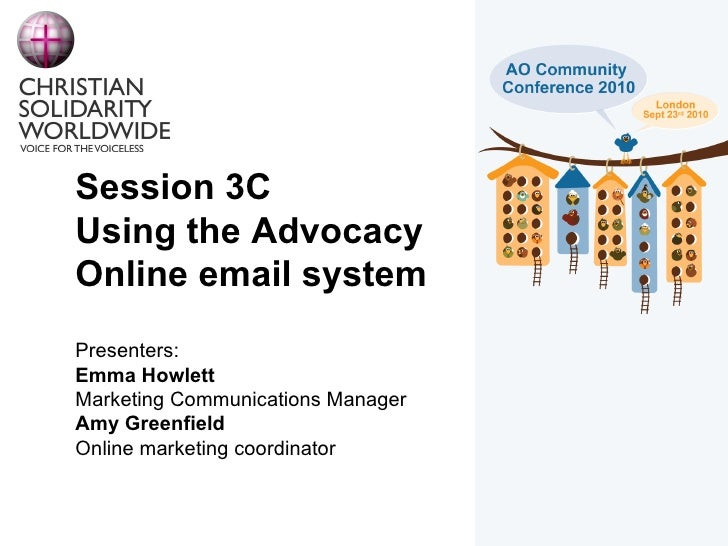 Session 3C Using the Advocacy Online email system Presenters: Emma Howlett Marketing Communications Manager Amy Greenfield...