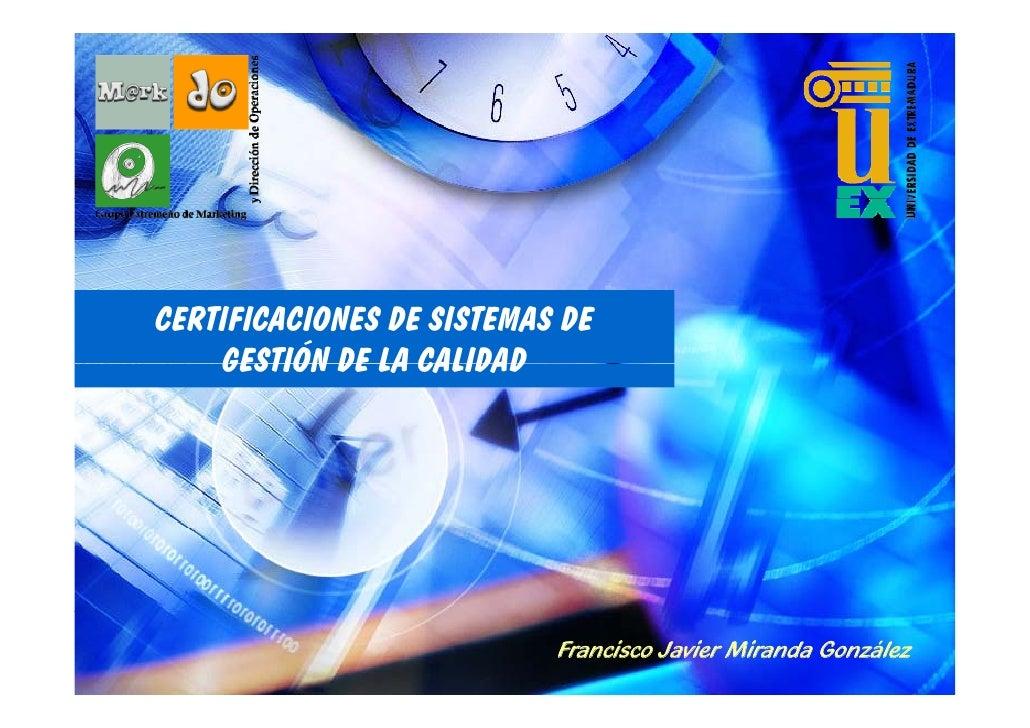 CERTIFICACIONES DE SISTEMAS DE     GESTIÓN DE LA CALIDAD                                Francisco Javier Miranda González