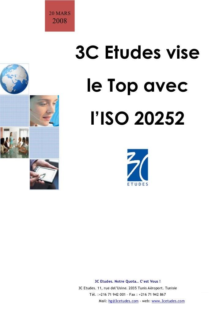 20 MARS 2008          3C Etudes vise              le Top avec                 l'ISO 20252                   3C Etudes. Not...