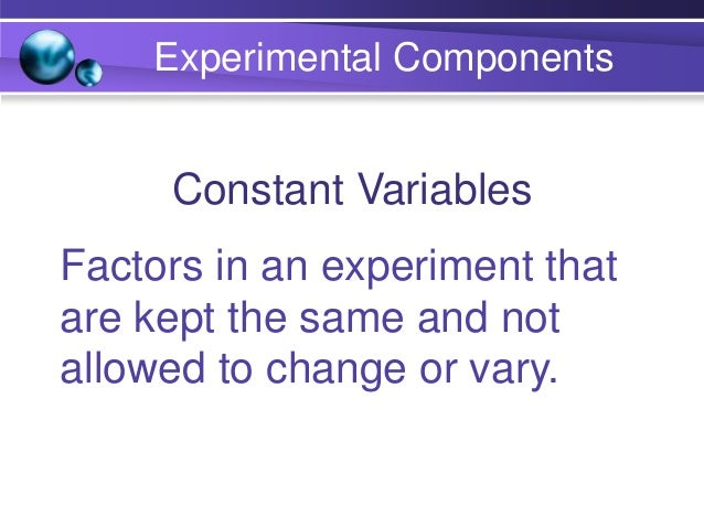 Hypothesis Frequently, a hypothesis is stated in an if …… then….. format. Experimental Components