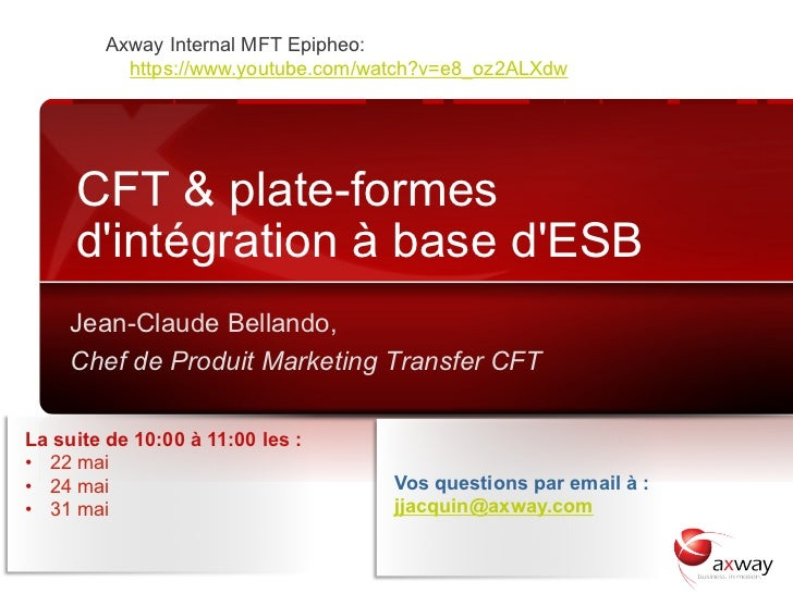 Axway Internal MFT Epipheo:                     https://www.youtube.com/watch?v=e8_oz2ALXdw           CFT & plate-formes  ...