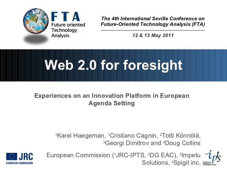 The 4th International Seville Conference on Future-Oriented Technology Analysis (FTA) 12 & 13 May 2011 Web 2.0 for foresig...