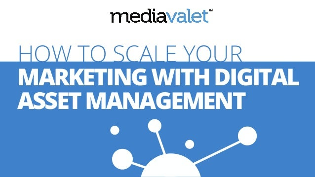 HOW TO SCALE YOUR MARKETINGWITHDIGITAL ASSETMANAGEMENT