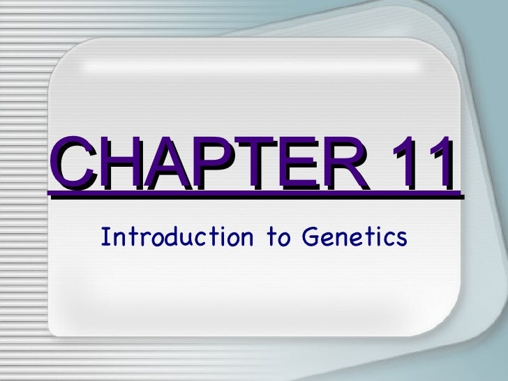 CHAPTER 11 Introduction to Genetics