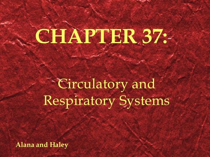 CHAPTER 37: Circulatory and Respiratory Systems Alana and Haley