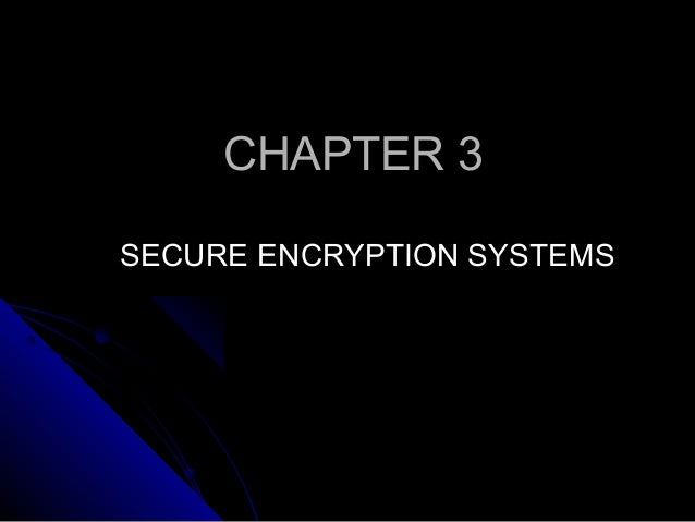CHAPTER 3CHAPTER 3 SECURE ENCRYPTION SYSTEMSSECURE ENCRYPTION SYSTEMS