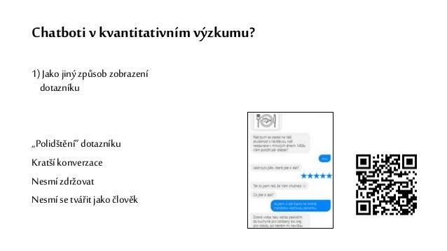 """Chatboti v kvantitativním výzkumu? 1) Jako jiný způsob zobrazení dotazníku """"Polidštění"""" dotazníku Kratšíkonverzace Nesmí z..."""