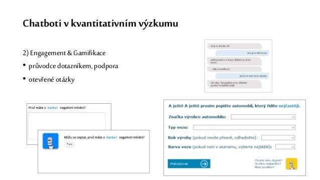 Chatboti v kvantitativním výzkumu 2) Engagement & Gamifikace • průvodce dotazníkem, podpora • otevřené otázky