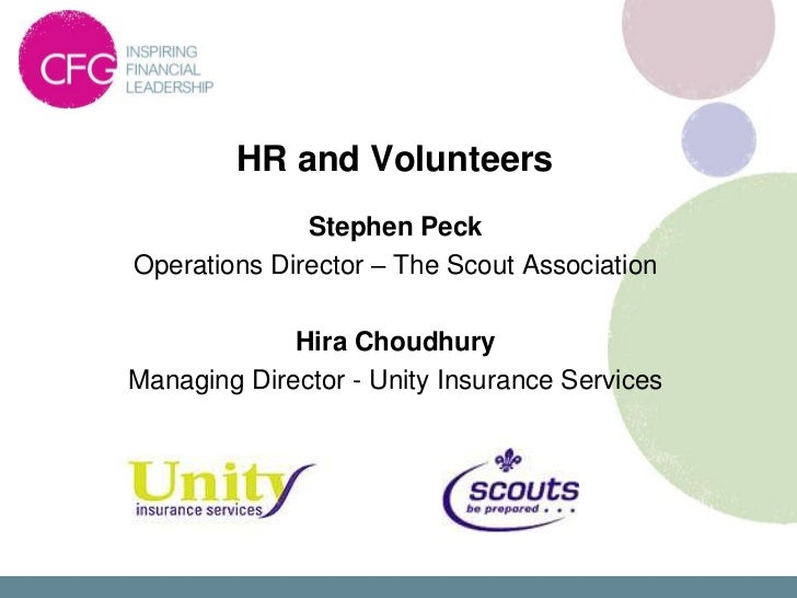 HR and Volunteers              Stephen PeckOperations Director – The Scout Association             Hira ChoudhuryManaging ...